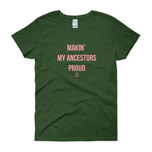 Making' My Ancestors Proud - Women's short sleeve t-shirt