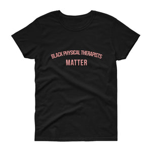 Black Physical Therapists Matter -  Women's short sleeve t-shirt