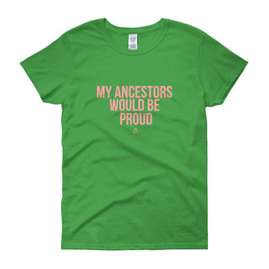 My Ancestors Would Be Proud - Women's short sleeve t-shirt