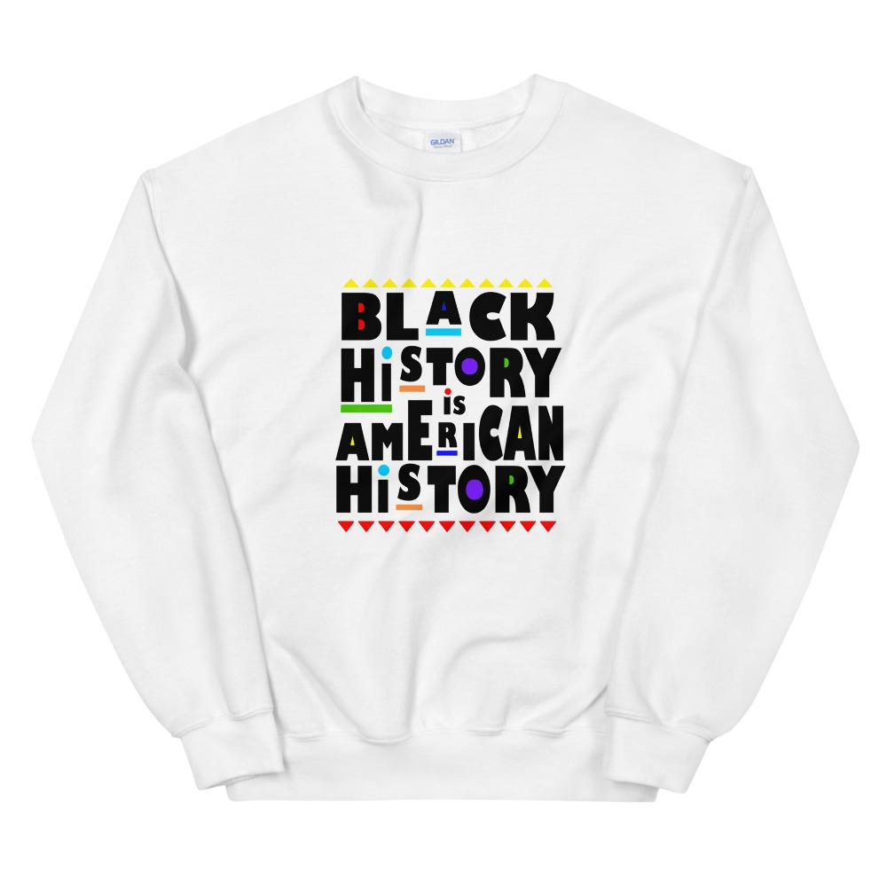 Black History is American History - Sweatshirt