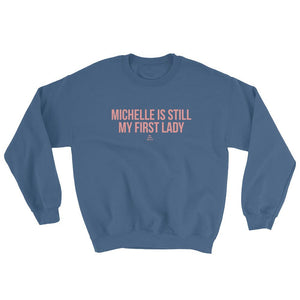 Michelle Is Still My First Lady - Sweatshirt