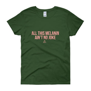 All This Melanin Ain't No Joke - Women's short sleeve t-shirt