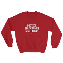 Load image into Gallery viewer, Protect Black Women At All Costs - Sweatshirt