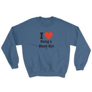 I love Being a Black Girl - Sweatshirt