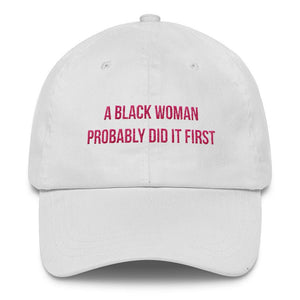 A Black Woman Probably Did it First - Classic Hat