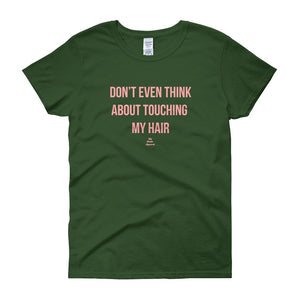 Don't Even Think About Touching My Hair - Women's short sleeve t-shirt