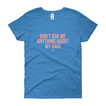 Don't Ask me Anything About My Hair - Women's short sleeve t-shirt
