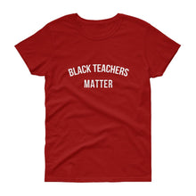 Load image into Gallery viewer, Black Teachers Matter - Women's short sleeve t-shirt