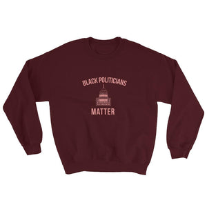 Black Politicians Matter - Sweatshirt