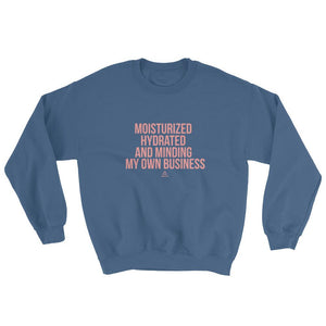 c8e6adc388c Moisturized Hydrated and Minding My Own Business - Sweatshirt – My ...