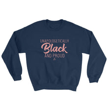 Load image into Gallery viewer, Unapologetically Black and Proud 2 - Sweatshirt