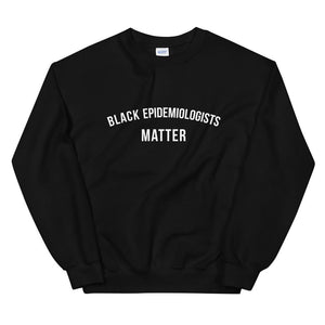 Black Epidemiologists Matter - Unisex Sweatshirt