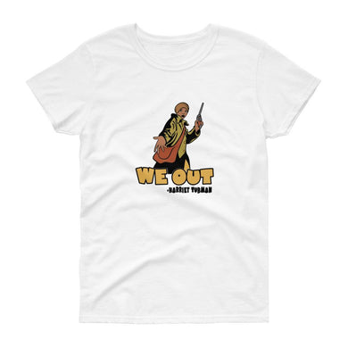 We Out (Harriet Tubman) - Women's short sleeve t-shirt