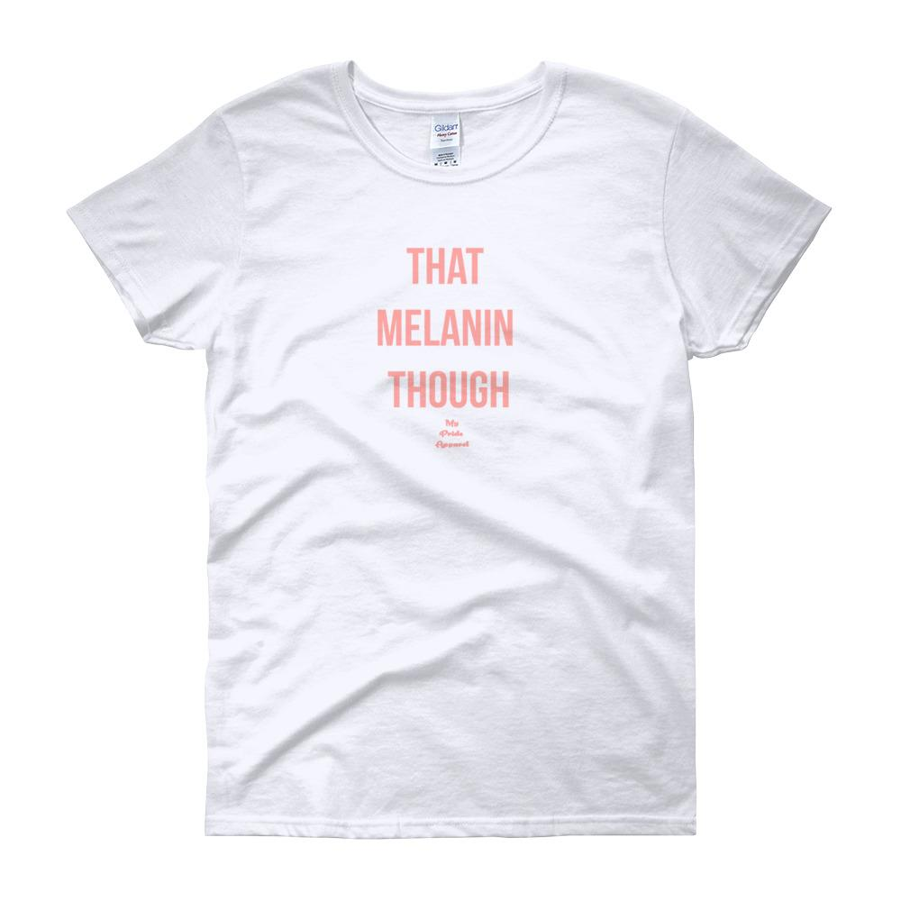 That Melanin Tho - Women's short sleeve t-shirt