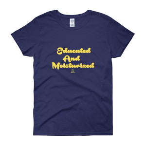 Educated and Moisturized - Women's short sleeve t-shirt