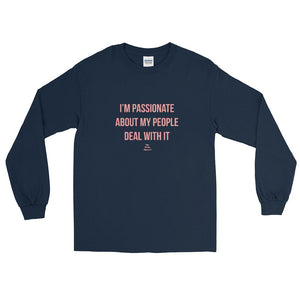 I'm Passionate About My People Deal With It - Long Sleeve T-Shirt