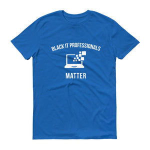 Black IT Professionals Matter - Unisex Short-Sleeve T-Shirt