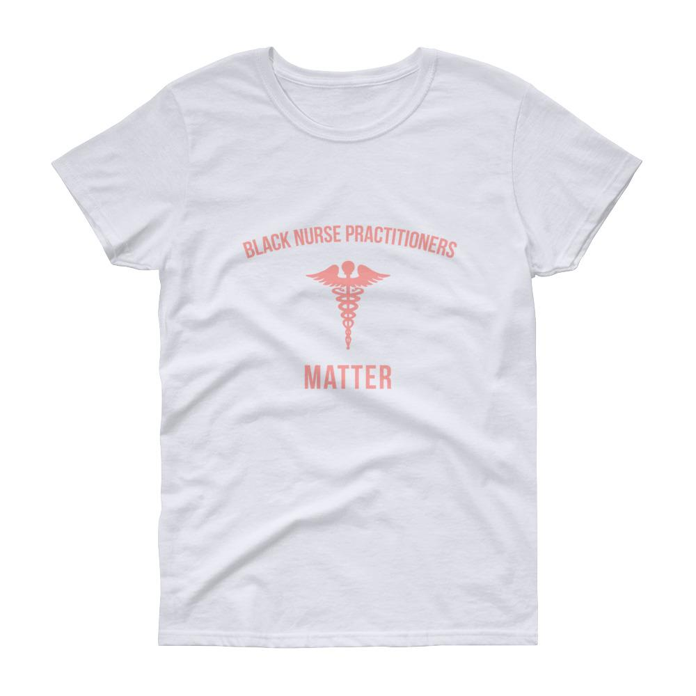 Black Nurse Practitioners Matter - Women's short sleeve t-shirt