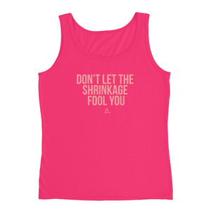 Don't Let The Shrinkage Fool You - Tank Top