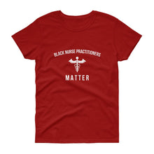 Load image into Gallery viewer, Black Nurse Practitioners Matter - Women's short sleeve t-shirt