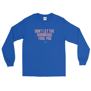 Don't Let The Shrinkage Fool You - Long Sleeve T-Shirt
