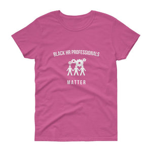 Black HR Professionals Matter -  Women's short sleeve t-shirt