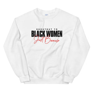Shoutout To Black Women Just Because - Sweatshirt