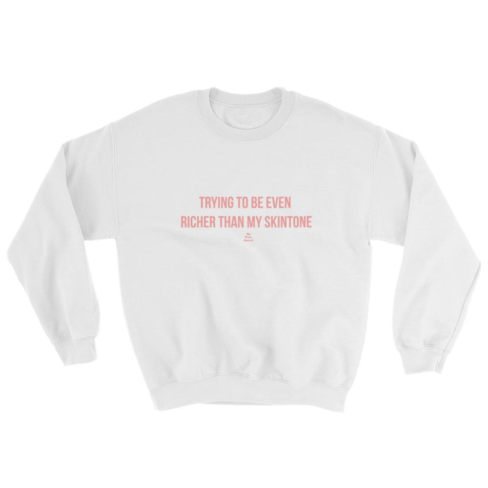 Trying To Be Even Richer Than My Skin Tone - Sweatshirt