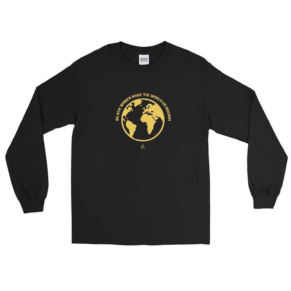 Black Women Make The World Go Round - Long Sleeve T-Shirt