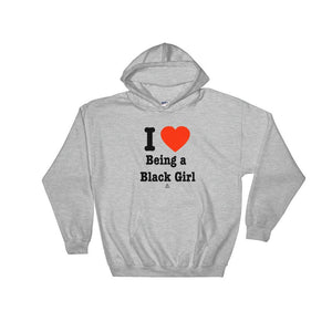 I Love Being a Black Girl - Hoodie