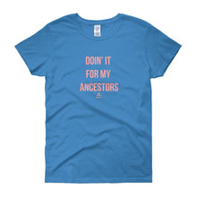 Load image into Gallery viewer, Doin' It For My Ancestors - Women's short sleeve t-shirt
