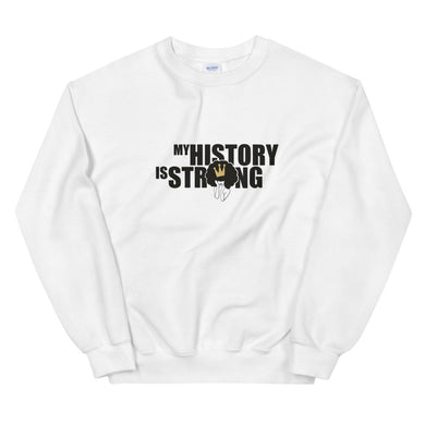 My History Is Strong -  Sweatshirt