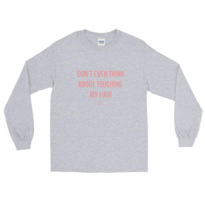 Don't Even Think About Touching My Hair - Long Sleeve T-Shirt