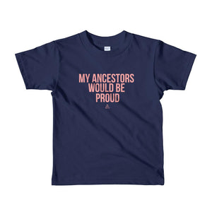 My Ancestors Would Be Proud - Toddlers T-shirt