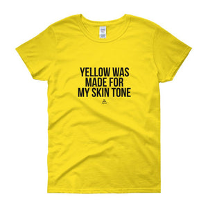 Yellow Was Made For My Skin Tone - Women's short sleeve t-shirt