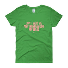 Load image into Gallery viewer, Don't Ask me Anything About My Hair - Women's short sleeve t-shirt