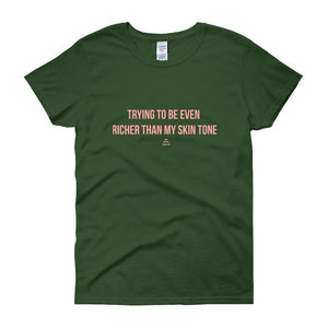 Trying To Be Even Richer Than My Skin Tone - Women's short sleeve t-shirt