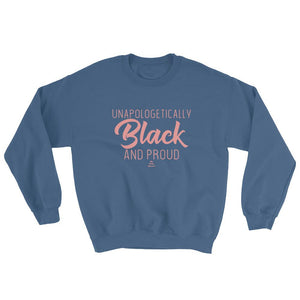 Unapologetically Black and Proud 2 - Sweatshirt