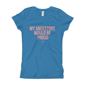 My Ancestors Would Be Proud - Girl's T-Shirt (Youth)