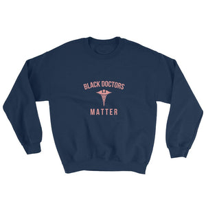Black Doctors Matter -Sweatshirt