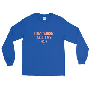 Don't Worry About My Hair - Long Sleeve T-Shirt