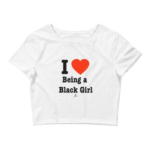 I Love Being A Black Girl - Crop Top