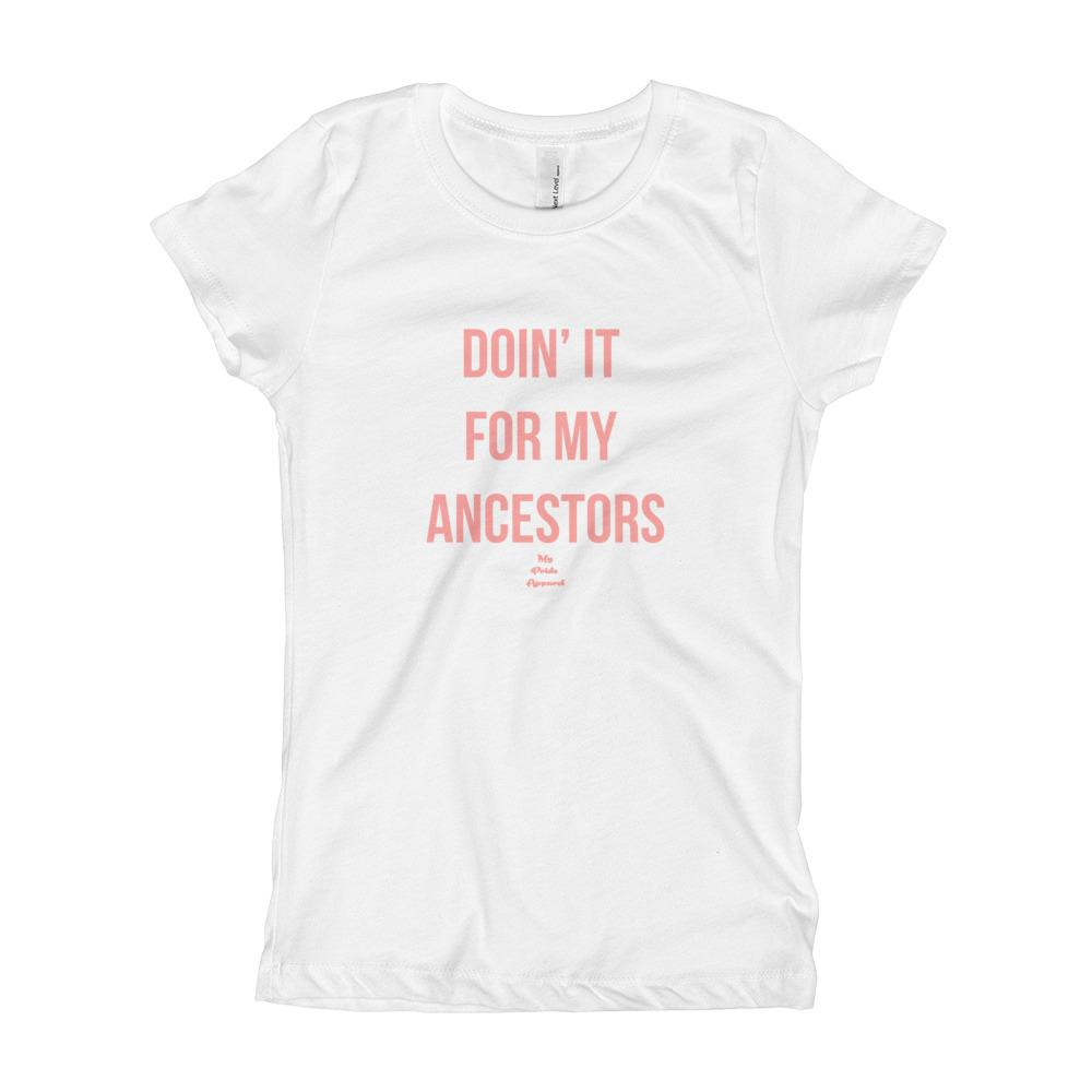 Doin' It For My Ancestors - Girl's T-Shirt (Youth)
