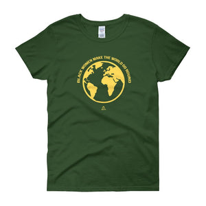 Black Women Make the World Go Round - Women's short sleeve t-shirt