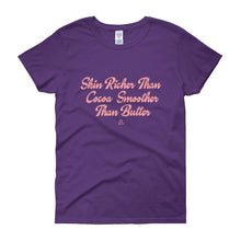 Skin Richer Than Cocoa Smoother Than Butter - Women's short sleeve t-shirt