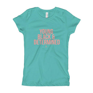 Young Black And Determined - Girl's T-Shirt (Youth)