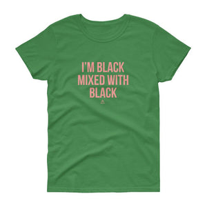 I'm Black Mixed With Black - Women's short sleeve t-shirt