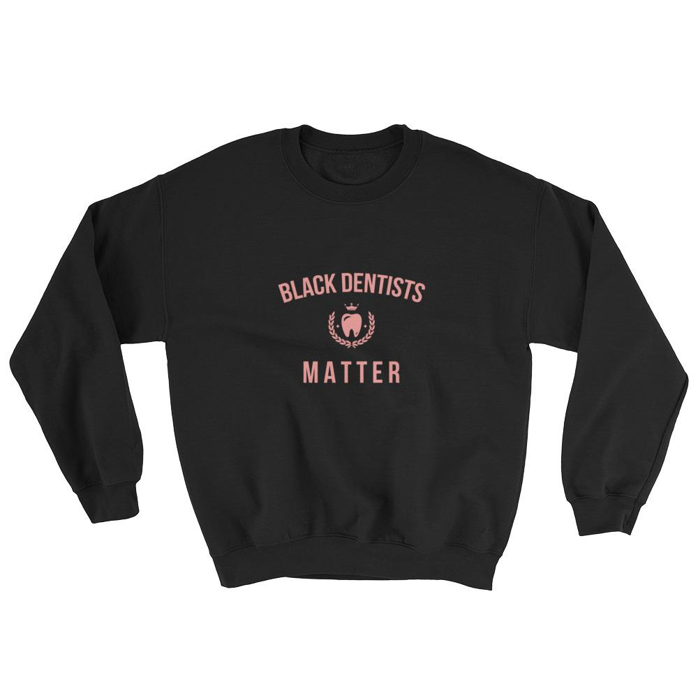 Black Dentists Matter - Sweatshirt