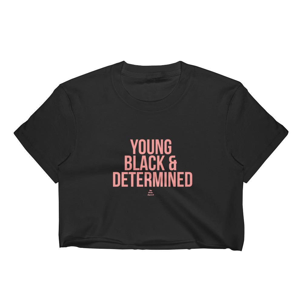 Young Black and Determined - Women's Crop Top