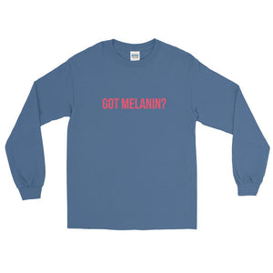 Got Melanin? - Long Sleeve T-Shirt